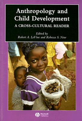 Anthropology and Child Development By Levine, Robert A./ New, Rebecca S.
